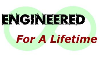 Engineered For A Lifetime